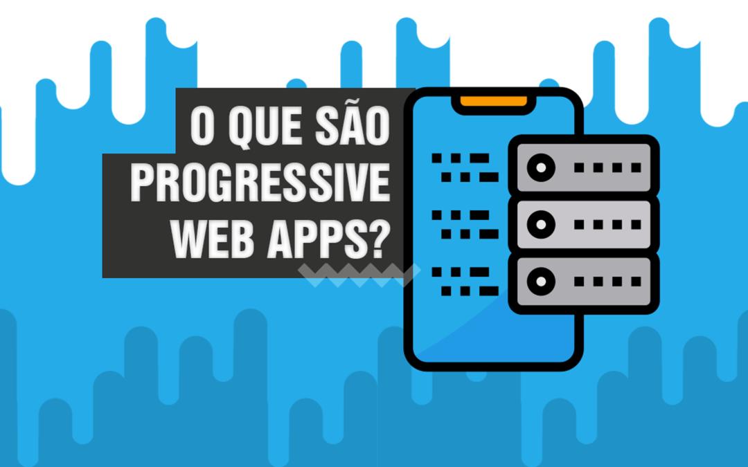 O que são Progressive web apps