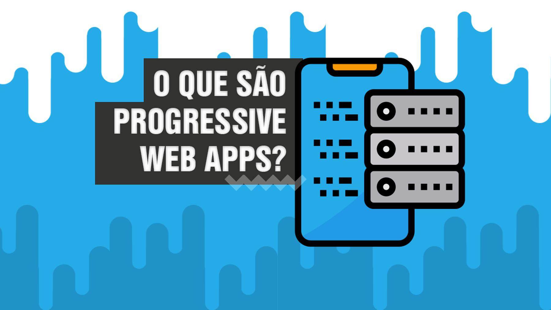 Progressive Web Apps você sabe o que é? [ 🎈 Veja aqui ]
