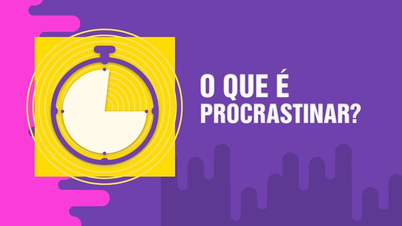 o que e procrastinar