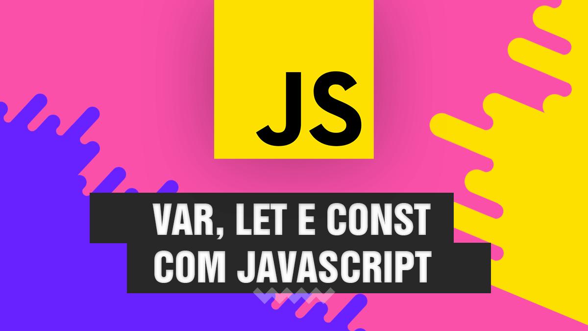 Diferenças de var, let e const com Javascript - Veja agora!💡