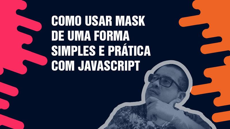 Como usar mask de uma forma simples e práticacom Javascript ( Cpf / Cnpj / Outros )