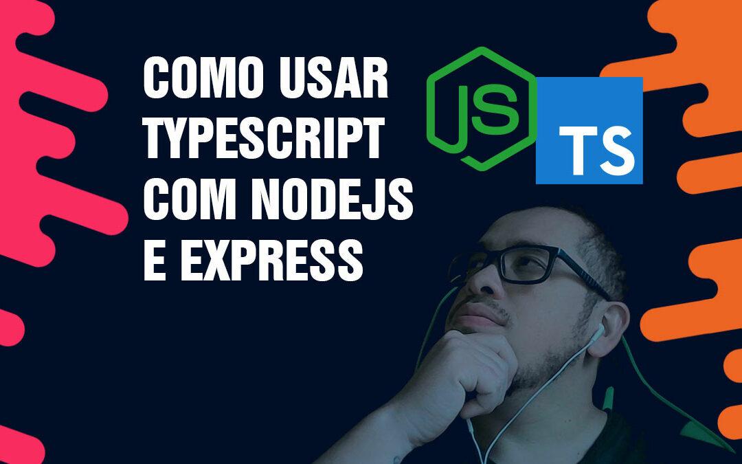 Como usar TypeScript com NodeJs e express