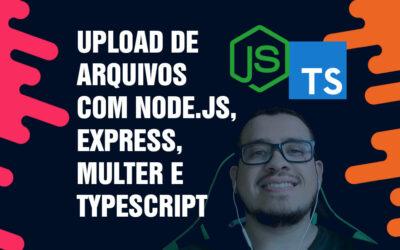 Upload de arquivos e imagens utilizando o Multer – Express – Node.js e TypeScript